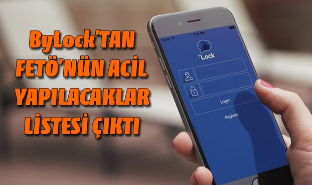 ByLock'tan FETÖ'nün acıl yapılacaklar listesi çıktı