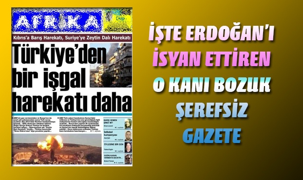 İşte Erdoğan'ı isyan ettiren o kanı bozuk gazete