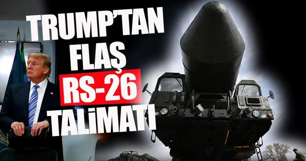 Trump'tan flaş RS-26 talimatı