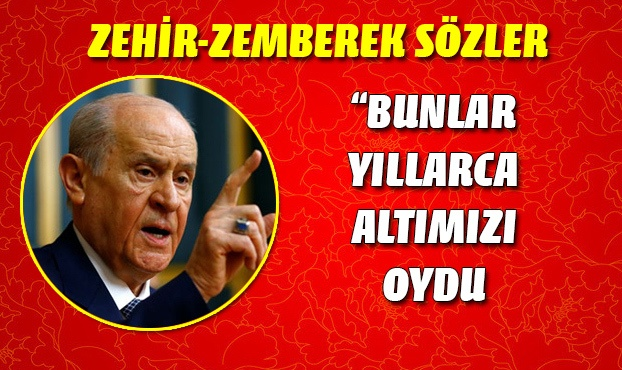 Bahçeli'den zehir zemberek sözler