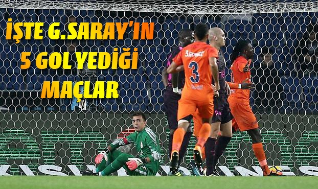 İşte Galatasaray'ın 5 gol yediği maçlar